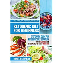 Ketogenic Diet For Beginners: Systematic Guide for KETOGENIC DIET STARTERS with the Plan 7 DAYS and 50 Recipes HELP YOU starts WEIGHT LOSS: Full Guide, Tips and Tricks, New Release (English Edition)