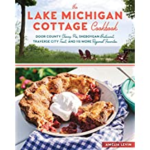The Lake Michigan Cottage Cookbook: Door County Cherry Pie, Sheboygan Bratwurst, Traverse City Trout, and 115 More Regional Favorites (English Edition)