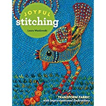 Joyful Stitching: Transform Fabric with Improvisational Embroidery (English Edition)