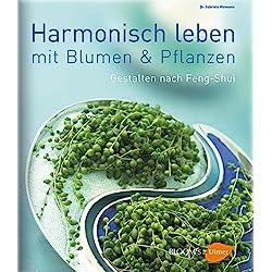 Leben in Harmonie: Gestalten mit Pflanzen nach Feng Shui (BLOOM's by Ulmer)