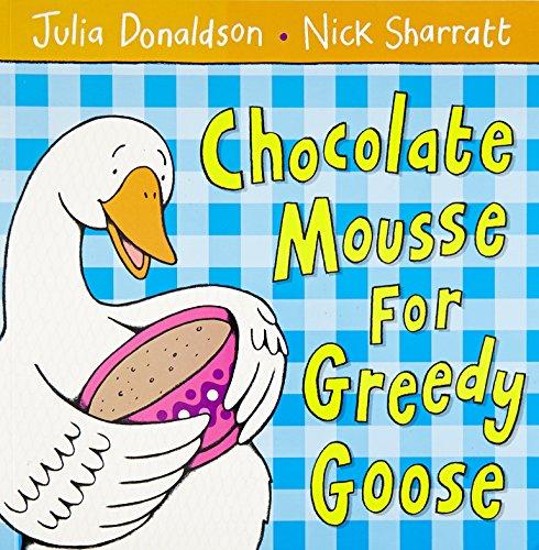 Chocolate Mousse For Greedy Goose por Julia Donaldson