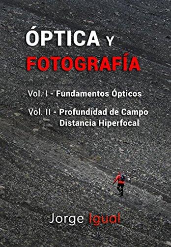 Óptica y Fotografía: LIBROS 1 y 2 (VERSIÓN BLANCO Y NEGRO) por Jorge Igual