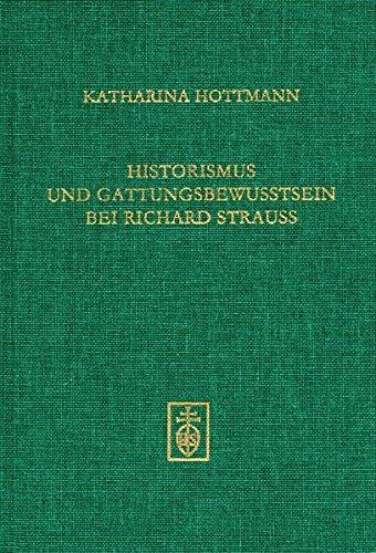 Die andern komponieren. Ich mach' Musikgeschichte! Historismus und Gattungsbewußtsein bei Richard Strauss: Untersuchungen zum späteren Opernschaffen für Österreichische Musikdokumentation