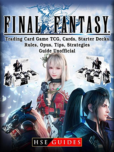 Final Fantasy Trading Card Game TCG, Cards, Starter Decks, Rules, Opus, Tips, Strategies, Guide Unofficial (English Edition)
