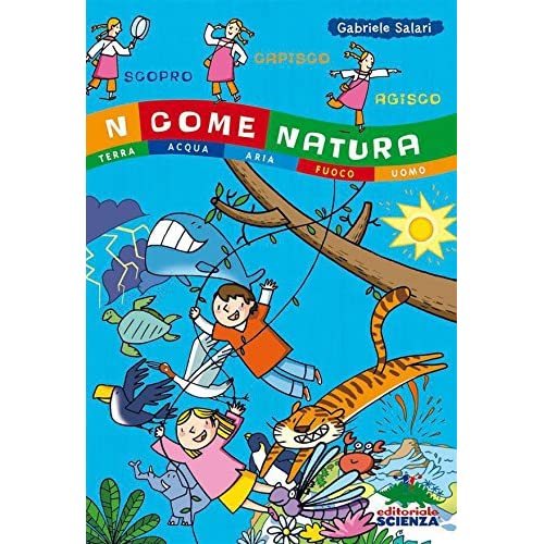 N Come Natura: Terra, Acqua, Aria, Fuoco, Uomo (A Tutta Scienza)