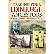Tracing Your Edinburgh Ancestors: A Guide for Family and Local Historians (Family History)