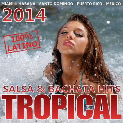 Tropical 2014 - Salsa & Bachata Hits 2014