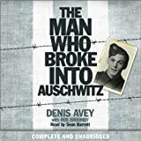 The Man Who Broke into Auschwitz: A True Story of World War II