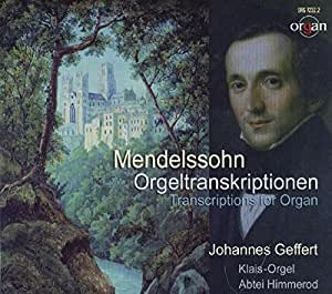 Mendelssohn : Transcriptions concertantes pour orgue. Geffert.