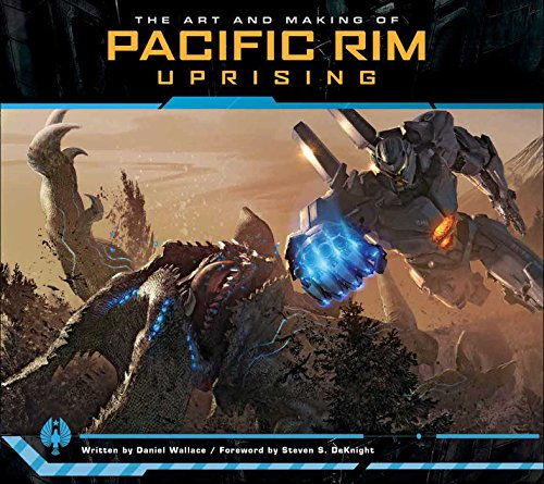 The Art and Making of Pacific Rim Uprising par Daniel Wallace