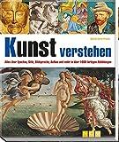 Kunst verstehen: Alles über Epochen, Stile, Bildsprache, Aufbau und mehr in über 1000 farbigen Abbildungen - Maria Carla Prette