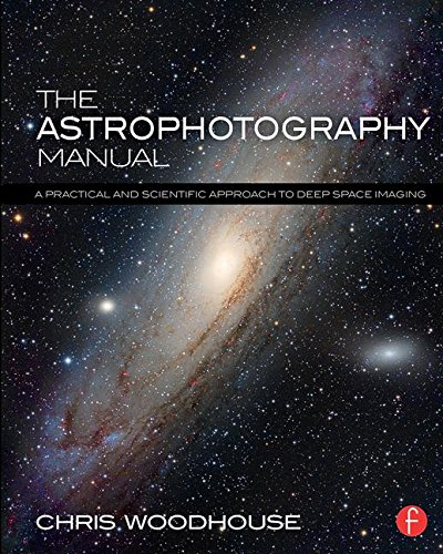 The Astrophotography Manual: A Practical and Scientific Approach