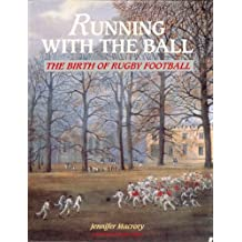 Running with the Ball: Birth of Rugby Football