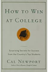 How to Win at College: Simple Rules for Success from Star Students by Cal Newport (12-Apr-2005) Paperback Paperback