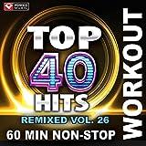 Top 40 Hits Remixed Vol. 26 (60 Min Non-Stop Workout Mix (128 BPM) )