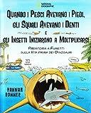 Quando i pesci avevano i piedi, gli squali avevano i denti e gli insetti iniziarono a moltiplicarsi. Ediz. illustrata