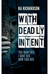 With Deadly Intent: You Want Her, I Have Her. Now Find Her Paperback