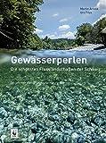 Gewässerperlen ? die schönsten Flusslandschaften der Schweiz - Urs Fitze