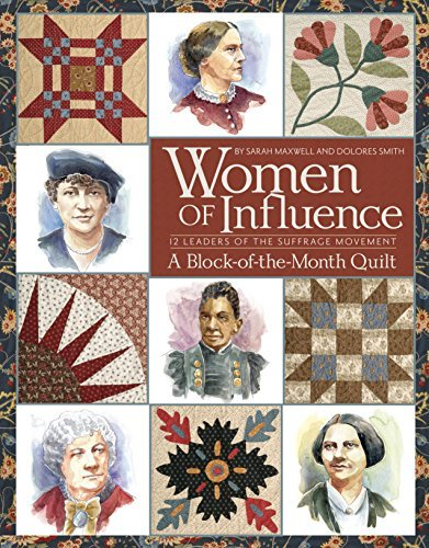 Women of Influence: 12 Leaders of the Suffrage Movement A Block of the Month Quilt by Sarah Maxwell (2009-09-08)