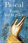 Ecrits sur la grâce - Discours sur les passions de l'amour par Pascal