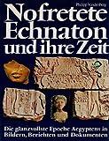 Nofretete, Echnaton und ihre Zeit - Die glanzvollste Epoche Aegypztens in Bildern, Berichten und Dokumenten - Philipp Vandenberg