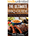 THE ULTIMATE BBQ GUIDE: Includes Marinades, Dry Rubs, Sauces, Meat, Poultry, Fish, Sides AND Salad Recipes