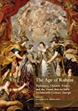 The Age of Rubens: Diplomacy, Dynastic Politics and the Visual Arts in Early Seventeenth-century Europe