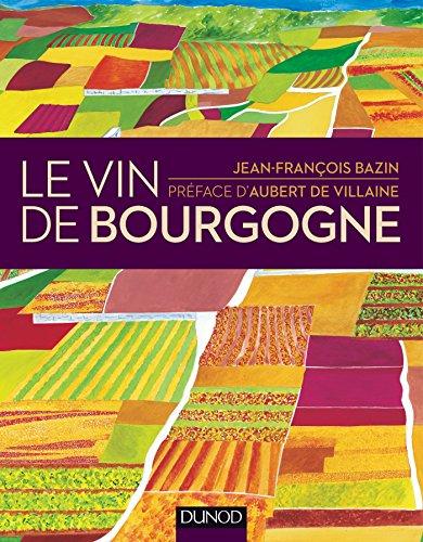 Le vin de Bourgogne - nouvelle edition par Jean-François Bazin