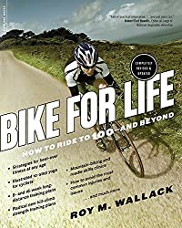 Bike for Life: How to Ride to 100--and Beyond, revised edition by Roy M. Wallack (2015-03-10)