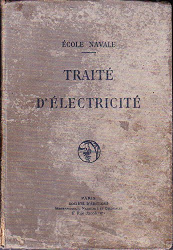 Traité d'éléctricité: Magnétisme, Electrocinétique, Electromagnétisme, Générateurs et moteurs industriels, Appareils de bord, Eclairage électrique, Courants alternatifs basse fréquence, Radioélectricité - par Ecole Navale