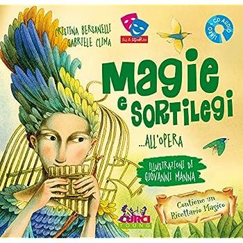 Magie E Sortilegi... All'opera. Ediz. Illustrata. Con Cd Audio
