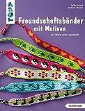Freundschaftsbänder mit Motiven (kreativ.kompakt.): aus Wolle selbst geknüpft