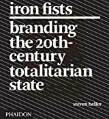 Iron Fists: Branding the 20th-Century Totalitarian State