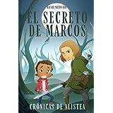 EL SECRETO DE MARCOS (Crónicas de Alistea)