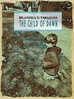 The Child of Dawn by [Tarazona, Belangela G.]