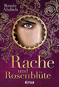 Ahdieh, Renée: Rache und Rosenblüte