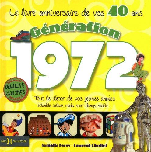 Génération 1972, Le livre anniversaire de vos 40 ans : Tout le décor de vos jeunes années : actualité, culture, mode, sport, design, société...