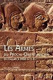 Les armes du Proche-Orient ancien : Des origines à 2 000 avant J-C