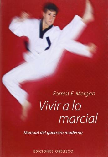 Vivir a lo Marcial (ARTES MARCIALES) por Forrest E. Morgan