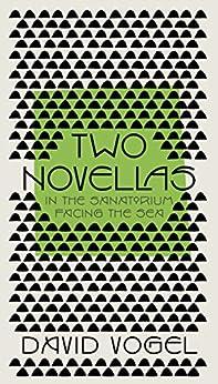 Two Novellas: In the Sanatorium and Facing the Sea di [Vogel, David]