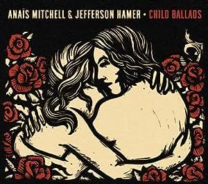 Child Ballads by Anais Mitchell & Jefferson Hamer (2013) Audio CD