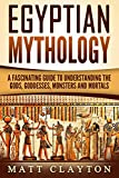 Egyptian Mythology: A Fascinating Guide to Understanding the Gods, Goddesses, Monsters, and Mortals (Greek Mythology - Norse Mythology - Egyptian Mythology Book 3) (English Edition)