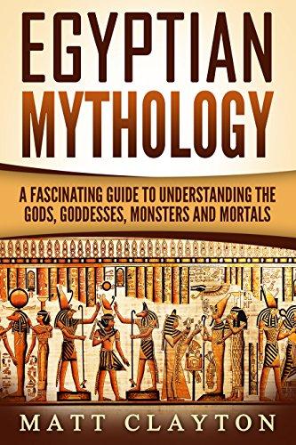 Descargar Egyptian Mythology: A Fascinating Guide to Understanding the Gods, Goddesses, Monsters, and Mortals (Greek Mythology - Norse Mythology - Egyptian Mythology Book 3) PDF