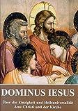 Dominus Iesus: Über die Einzigkeit und Heilsuniversalität Jesu Christi und der Kirche