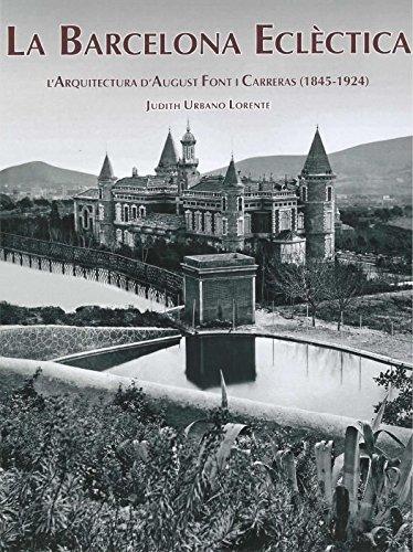 La Barcelona eclèctica : L'arquitectura d'August Font i Carreras (1845-1924) por Judith Urbano Lorente