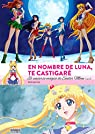 En nombre de luna te castigaré. El universo de Sailor Moon - Volumen II par ANDRÉS ARGAL SOTÉS