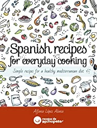Spanish recipes for everyday cooking: Simple recipes for a healthy mediterranean diet (English Edition)