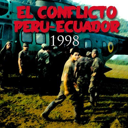 El conflicto Perú-Ecuador de 1998 [The Peru-Ecuador Conflict of 1998]  Audiolibri