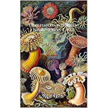 Ernst Haeckel Art Forms in Nature (Plates 1-100): (The World of Art) 100 All Original, Color Plates (English Edition)