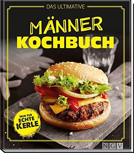 er-Kochbuch: Nur für echte Kerle ()